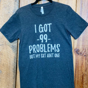 got 99 problems but my cat ait one